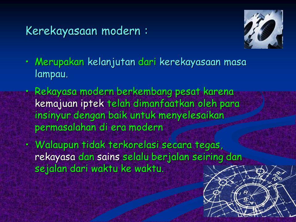 Kerekayasaan modern : Merupakan kelanjutan dari kerekayasaan masa lampau.