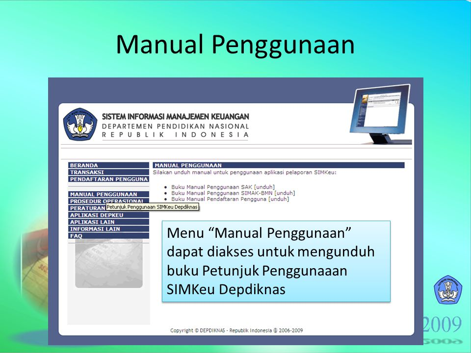 Manual Penggunaan Menu Manual Penggunaan dapat diakses untuk mengunduh buku Petunjuk Penggunaaan SIMKeu Depdiknas.