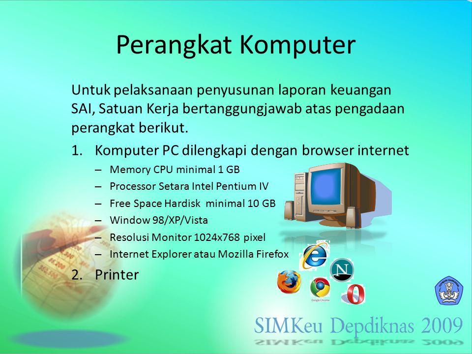 Perangkat Komputer Untuk pelaksanaan penyusunan laporan keuangan SAI, Satuan Kerja bertanggungjawab atas pengadaan perangkat berikut.