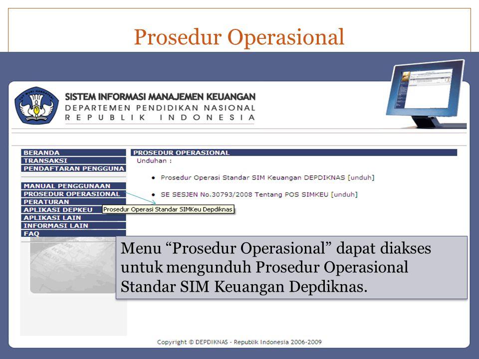 Prosedur Operasional Menu Prosedur Operasional dapat diakses untuk mengunduh Prosedur Operasional Standar SIM Keuangan Depdiknas.