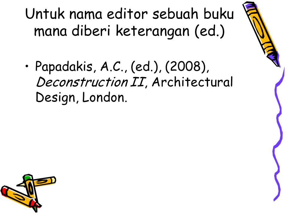 Untuk nama editor sebuah buku mana diberi keterangan (ed.)