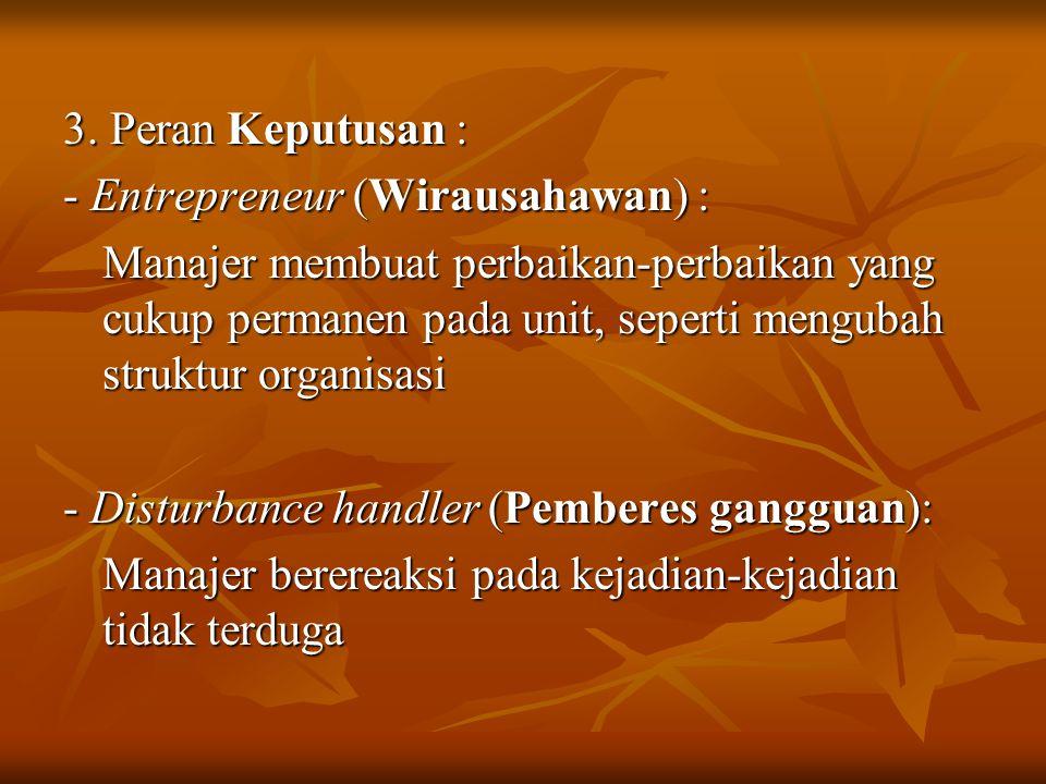 3. Peran Keputusan : - Entrepreneur (Wirausahawan) :