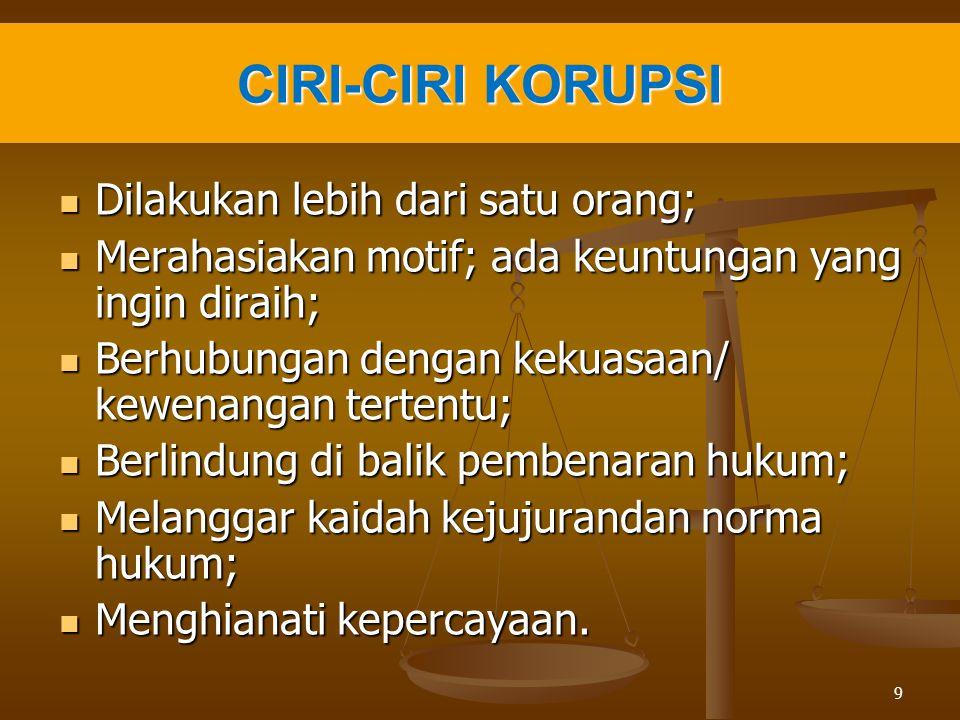 CIRI-CIRI KORUPSI Dilakukan lebih dari satu orang;