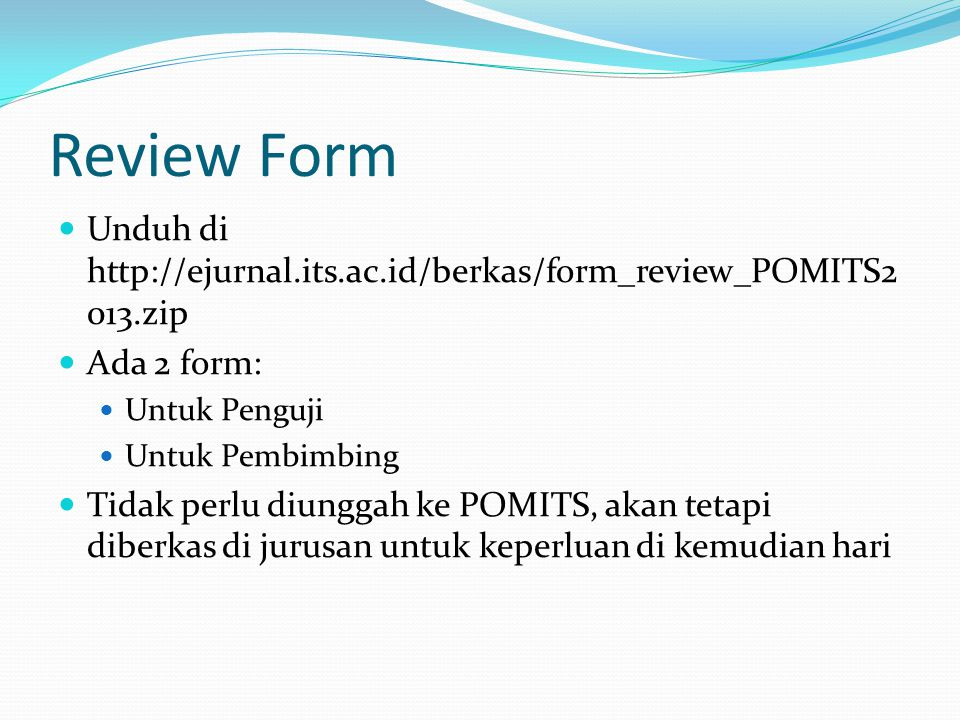 Review Form Unduh di http://ejurnal.its.ac.id/berkas/form_review_POMITS2013.zip. Ada 2 form: Untuk Penguji.