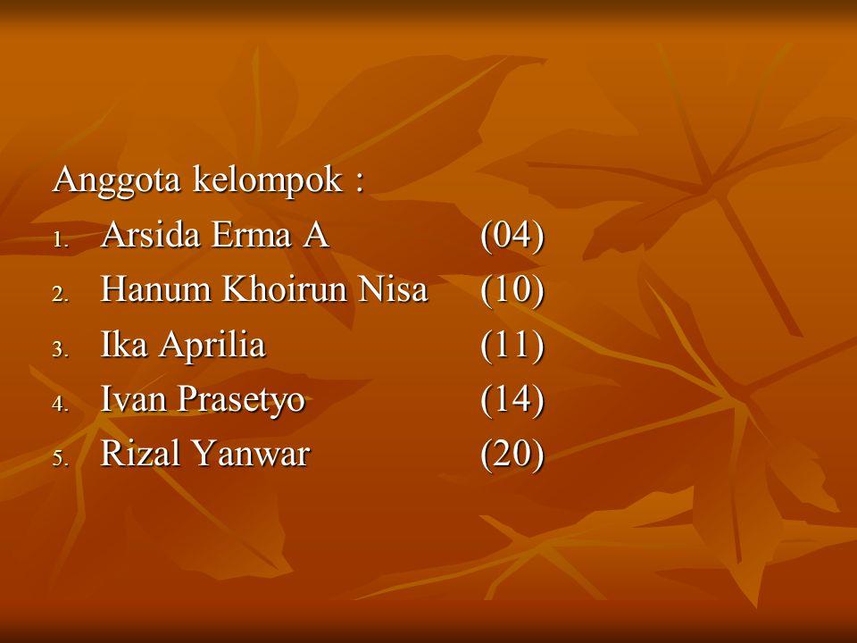 Anggota kelompok : Arsida Erma A (04) Hanum Khoirun Nisa (10) Ika Aprilia (11) Ivan Prasetyo (14)
