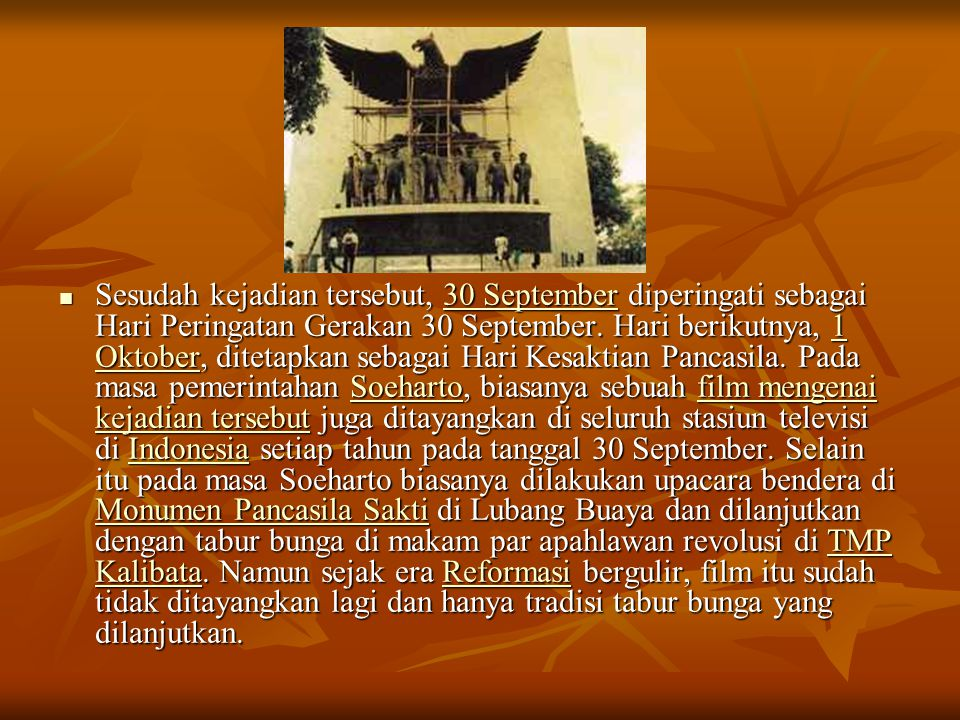 Sesudah kejadian tersebut, 30 September diperingati sebagai Hari Peringatan Gerakan 30 September.