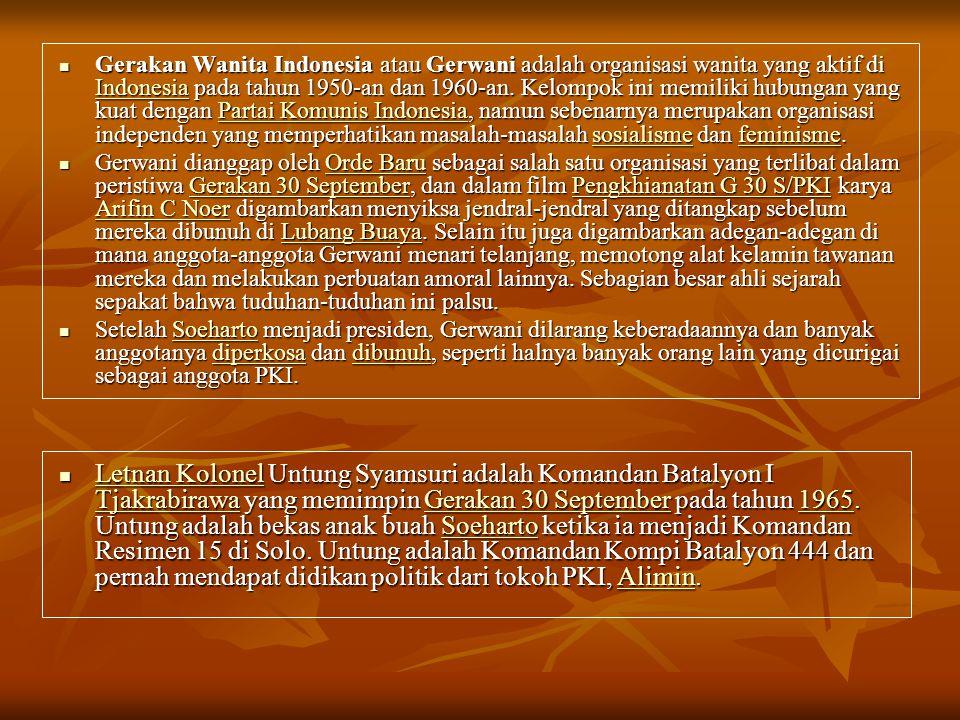 Gerakan Wanita Indonesia atau Gerwani adalah organisasi wanita yang aktif di Indonesia pada tahun 1950-an dan 1960-an. Kelompok ini memiliki hubungan yang kuat dengan Partai Komunis Indonesia, namun sebenarnya merupakan organisasi independen yang memperhatikan masalah-masalah sosialisme dan feminisme.