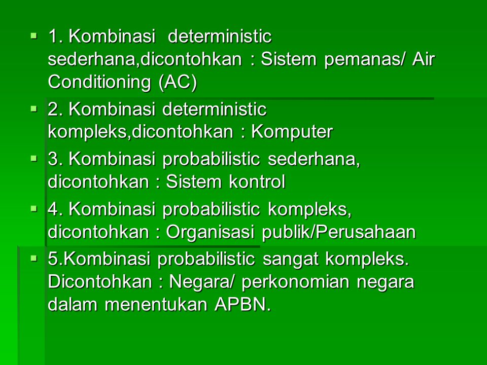 1. Kombinasi deterministic sederhana,dicontohkan : Sistem pemanas/ Air Conditioning (AC)