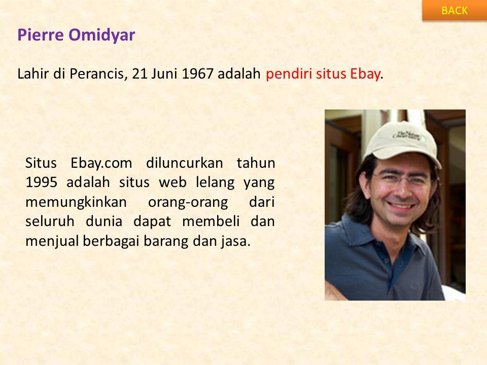 BACK Pierre Omidyar. Lahir di Perancis, 21 Juni 1967 adalah pendiri situs Ebay.