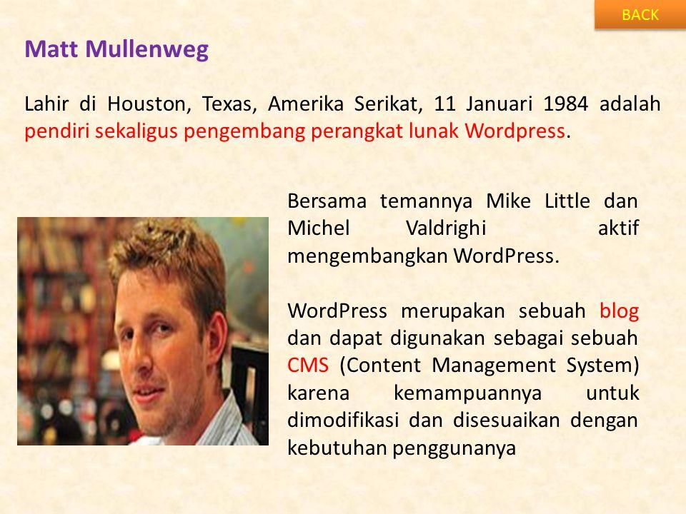 BACK Matt Mullenweg. Lahir di Houston, Texas, Amerika Serikat, 11 Januari 1984 adalah pendiri sekaligus pengembang perangkat lunak Wordpress.