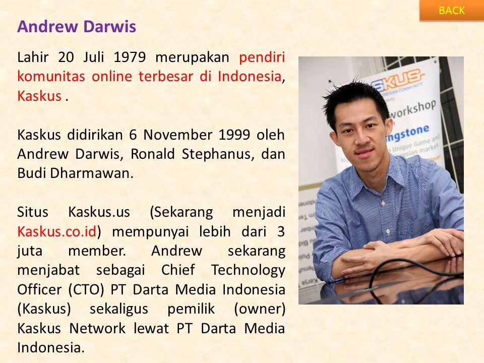 BACK Andrew Darwis. Lahir 20 Juli 1979 merupakan pendiri komunitas online terbesar di Indonesia, Kaskus .
