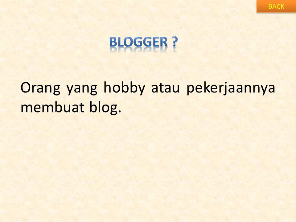 Orang yang hobby atau pekerjaannya membuat blog.