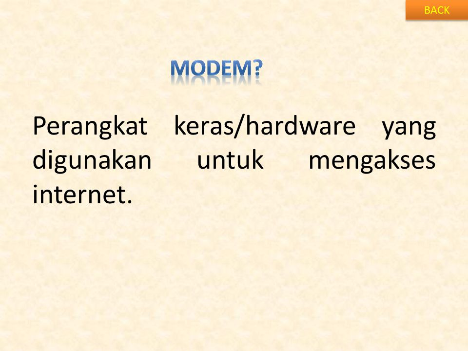 Perangkat keras/hardware yang digunakan untuk mengakses internet.