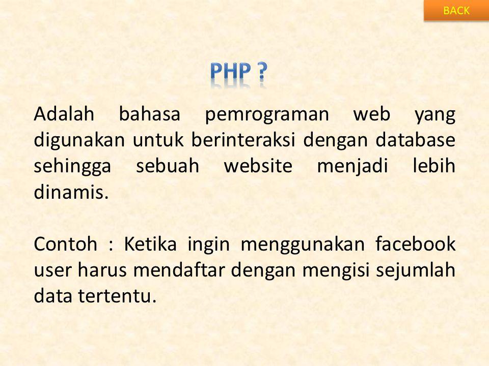 BACK Php Adalah bahasa pemrograman web yang digunakan untuk berinteraksi dengan database sehingga sebuah website menjadi lebih dinamis.