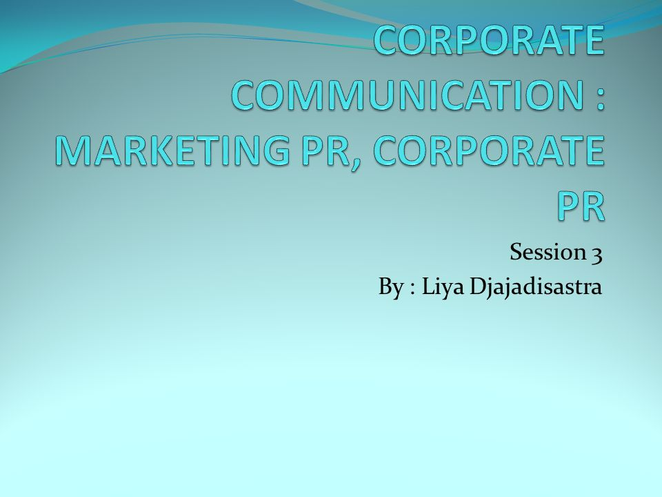 CORPORATE COMMUNICATION : MARKETING PR, CORPORATE PR