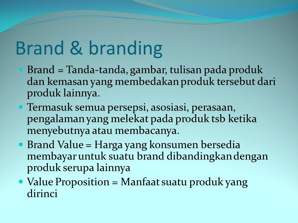 Brand & branding Brand = Tanda-tanda, gambar, tulisan pada produk dan kemasan yang membedakan produk tersebut dari produk lainnya.