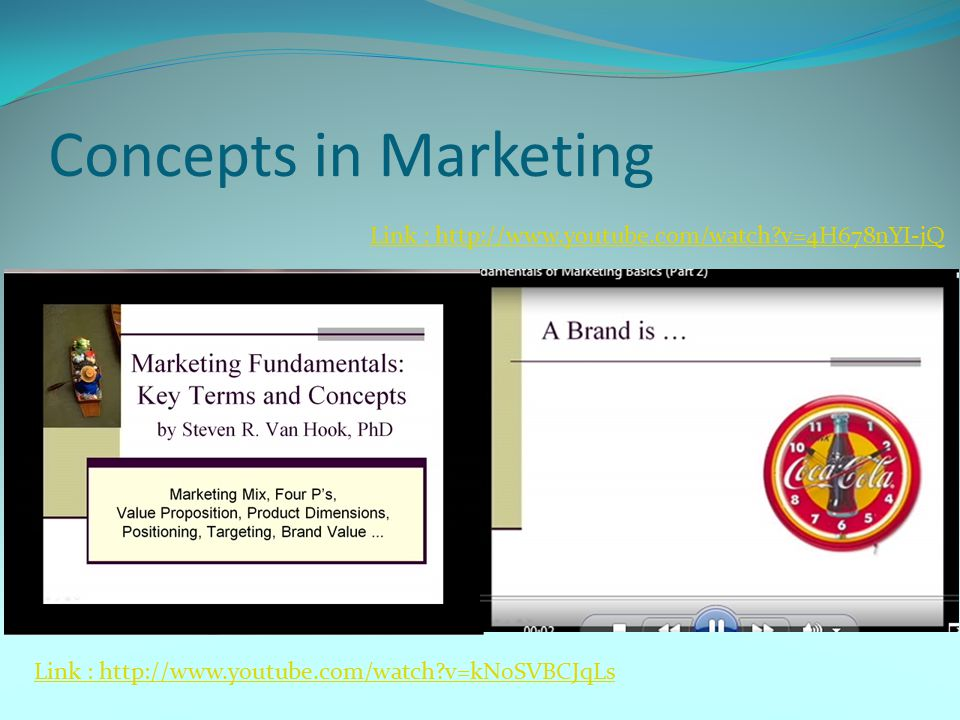 Concepts in Marketing Link : http://www.youtube.com/watch v=4H678nYI-jQ.