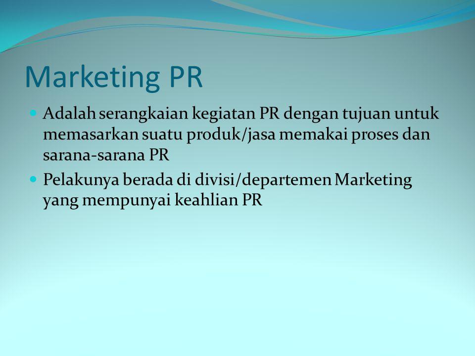 Marketing PR Adalah serangkaian kegiatan PR dengan tujuan untuk memasarkan suatu produk/jasa memakai proses dan sarana-sarana PR.