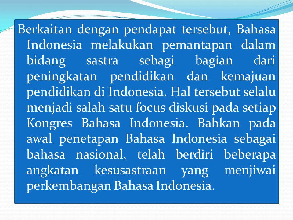 Berkaitan dengan pendapat tersebut, Bahasa Indonesia melakukan pemantapan dalam bidang sastra sebagi bagian dari peningkatan pendidikan dan kemajuan pendidikan di Indonesia.