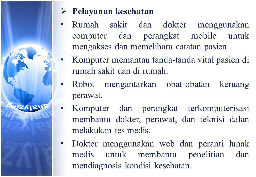 Pelayanan kesehatan Rumah sakit dan dokter menggunakan computer dan perangkat mobile untuk mengakses dan memelihara catatan pasien.