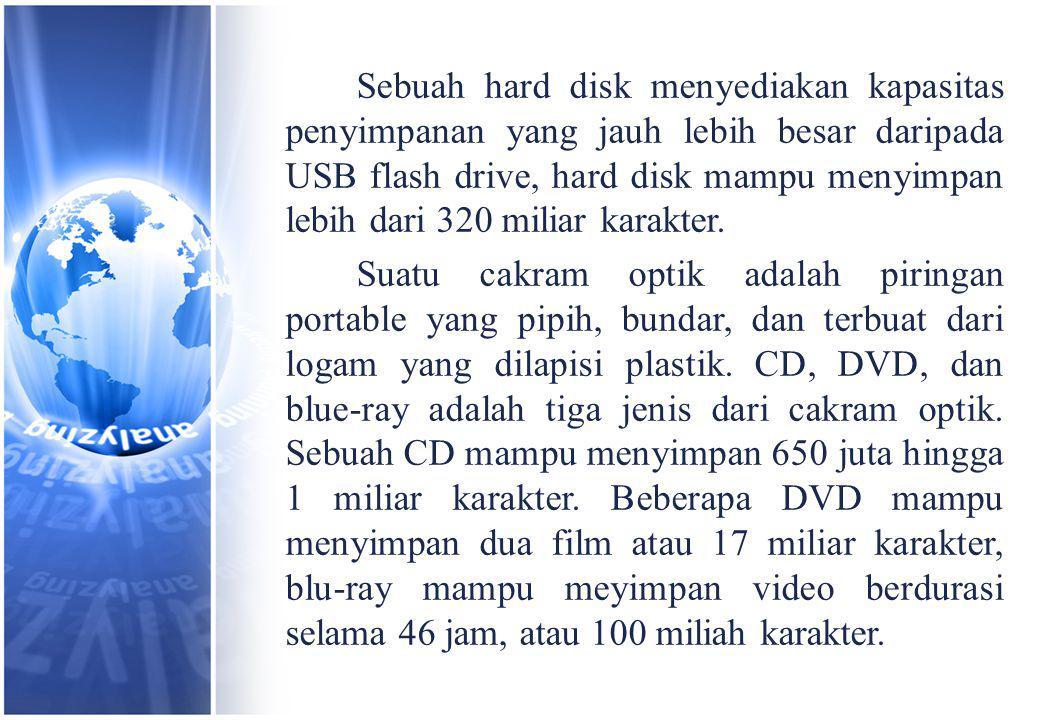Sebuah hard disk menyediakan kapasitas penyimpanan yang jauh lebih besar daripada USB flash drive, hard disk mampu menyimpan lebih dari 320 miliar karakter.