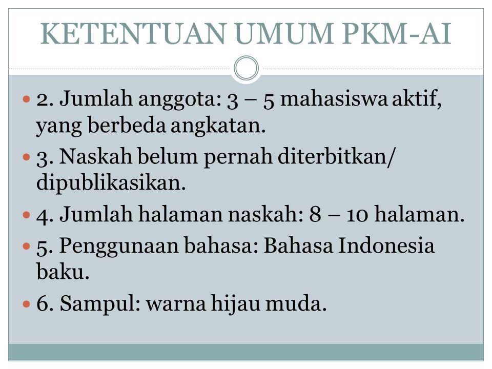 KETENTUAN UMUM PKM-AI 2. Jumlah anggota: 3 – 5 mahasiswa aktif, yang berbeda angkatan. 3. Naskah belum pernah diterbitkan/ dipublikasikan.