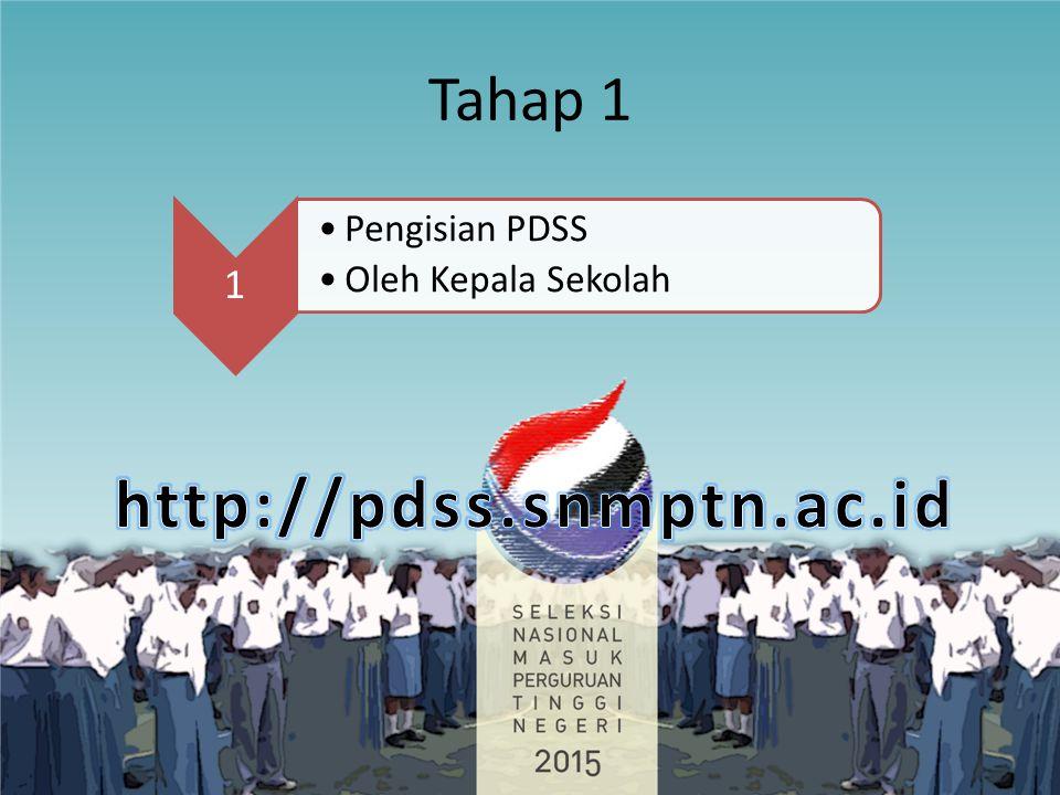 Tahap 1 1 Pengisian PDSS Oleh Kepala Sekolah http://pdss.snmptn.ac.id