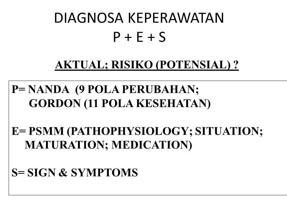 DIAGNOSA KEPERAWATAN P + E + S