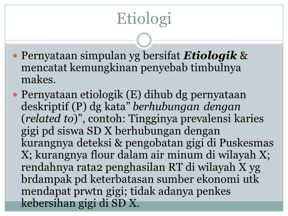 Etiologi Pernyataan simpulan yg bersifat Etiologik & mencatat kemungkinan penyebab timbulnya makes.
