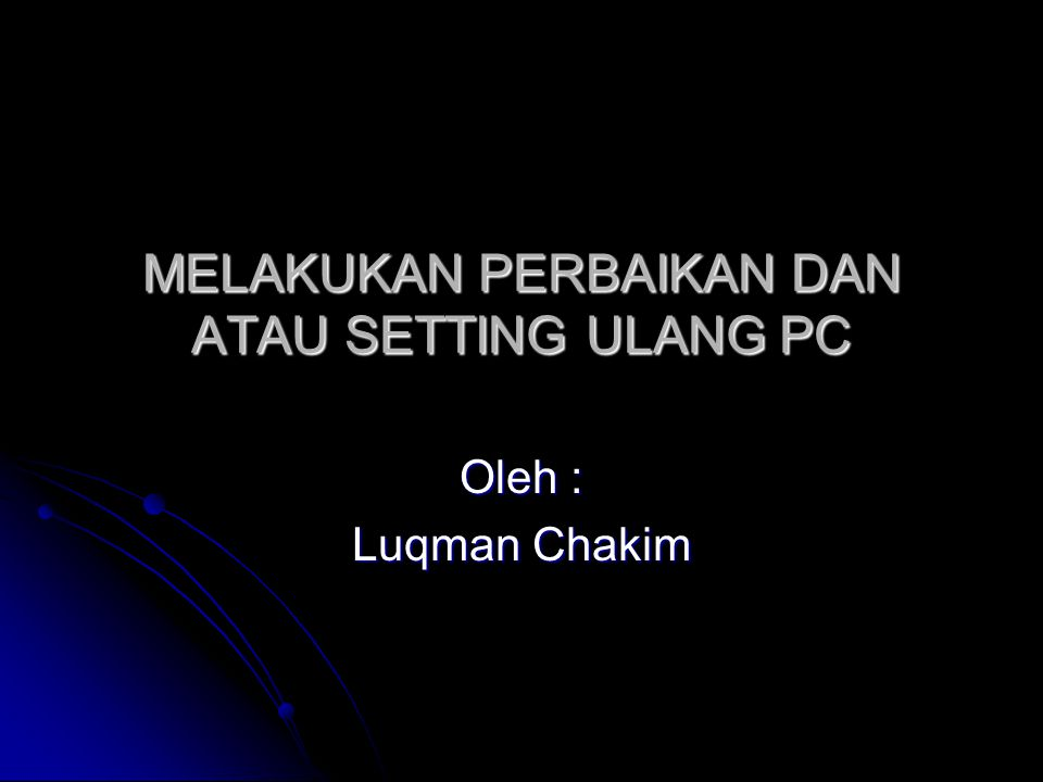 MELAKUKAN PERBAIKAN DAN ATAU SETTING ULANG PC