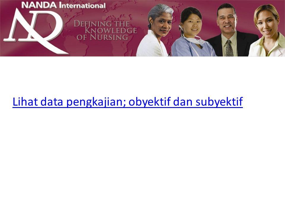 Lihat data pengkajian; obyektif dan subyektif