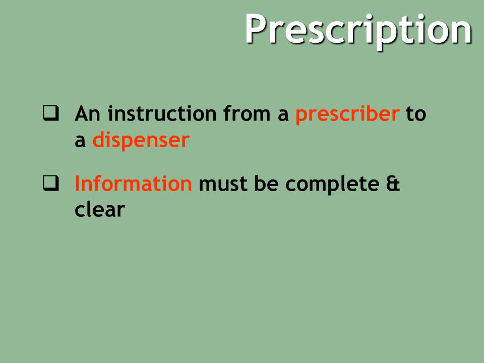 Prescription An instruction from a prescriber to a dispenser