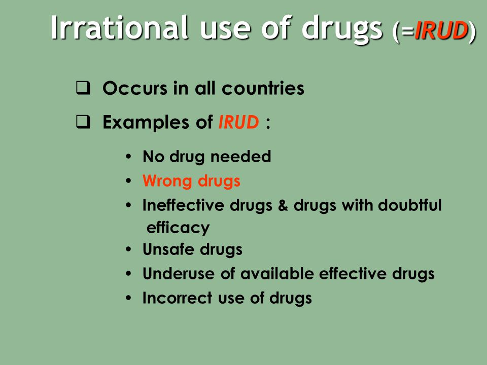 Irrational use of drugs (=IRUD)