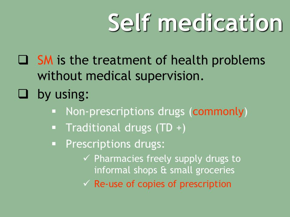 Self medication SM is the treatment of health problems without medical supervision. by using: Non-prescriptions drugs (commonly)