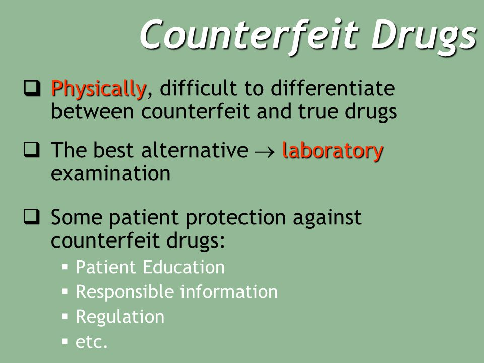 Counterfeit Drugs Physically, difficult to differentiate between counterfeit and true drugs. The best alternative  laboratory examination.