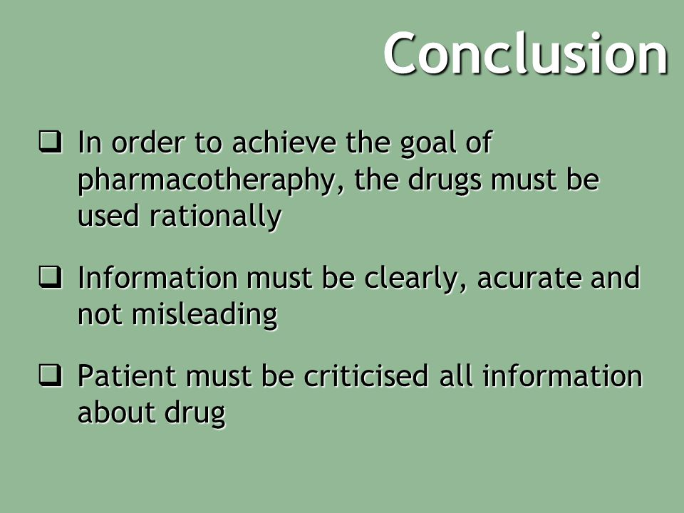 Conclusion In order to achieve the goal of pharmacotheraphy, the drugs must be used rationally.