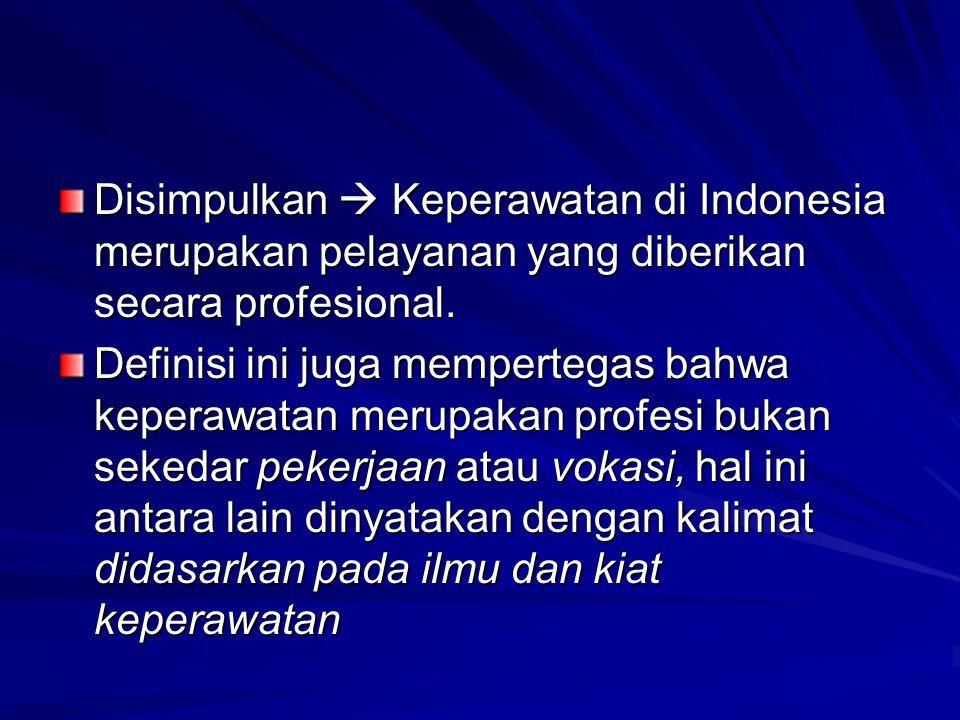 Disimpulkan  Keperawatan di Indonesia merupakan pelayanan yang diberikan secara profesional.