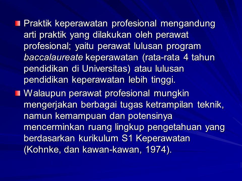 Praktik keperawatan profesional mengandung arti praktik yang dilakukan oleh perawat profesional; yaitu perawat lulusan program baccalaureate keperawatan (rata-rata 4 tahun pendidikan di Universitas) atau lulusan pendidikan keperawatan lebih tinggi.