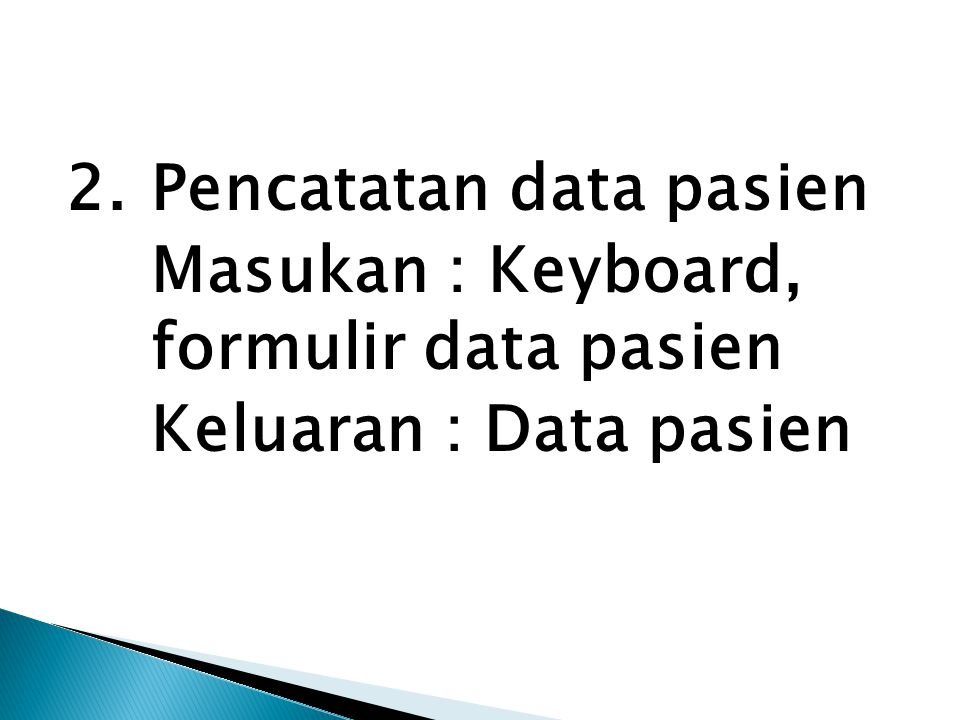 2. Pencatatan data pasien Masukan : Keyboard, formulir data pasien Keluaran : Data pasien