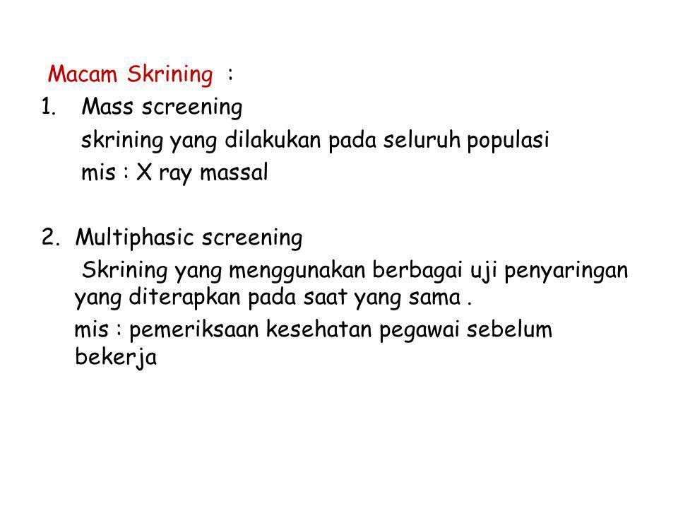 Macam Skrining : Mass screening. skrining yang dilakukan pada seluruh populasi. mis : X ray massal.