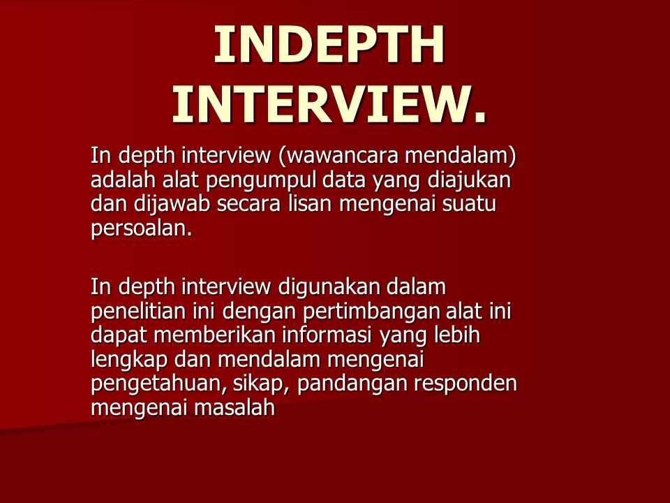 INDEPTH INTERVIEW.