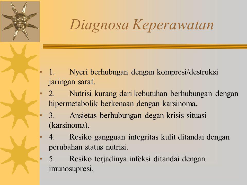 Diagnosa Keperawatan 1. Nyeri berhubngan dengan kompresi/destruksi jaringan saraf.