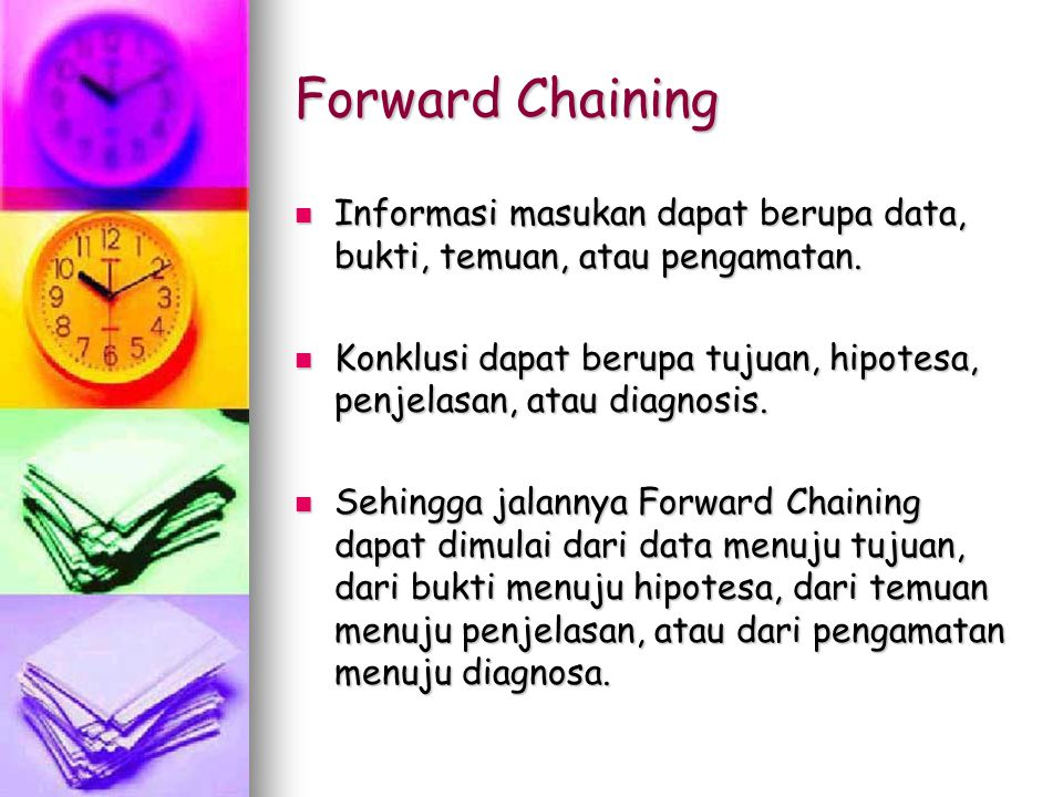 Forward Chaining Informasi masukan dapat berupa data, bukti, temuan, atau pengamatan.
