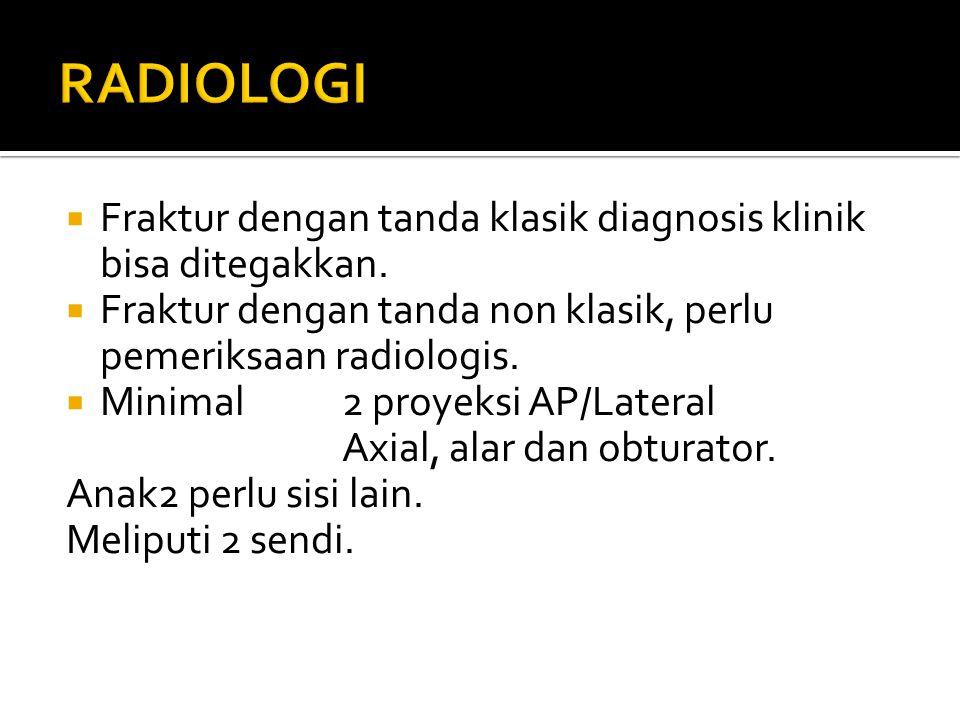RADIOLOGI Fraktur dengan tanda klasik diagnosis klinik bisa ditegakkan. Fraktur dengan tanda non klasik, perlu pemeriksaan radiologis.