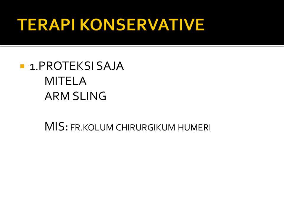 TERAPI KONSERVATIVE 1.PROTEKSI SAJA MITELA ARM SLING