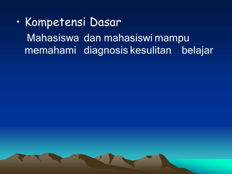 Kompetensi Dasar Mahasiswa dan mahasiswi mampu memahami diagnosis kesulitan belajar