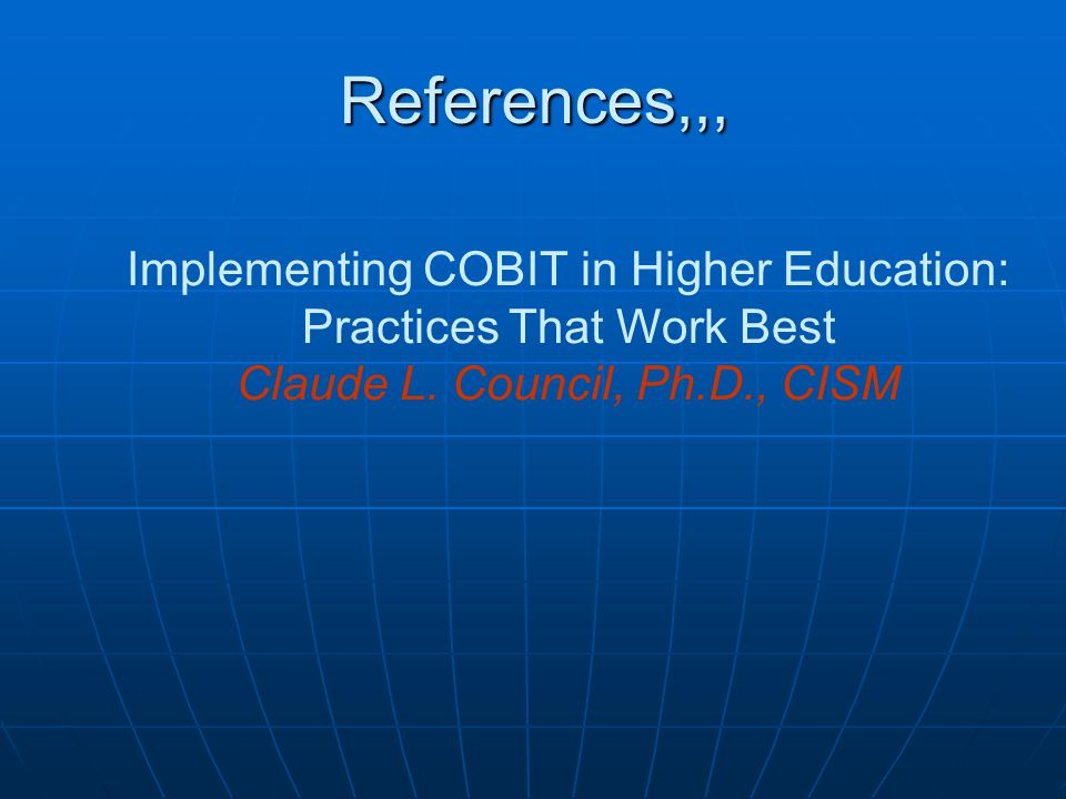 References,,, Implementing COBIT in Higher Education: Practices That Work Best Claude L.