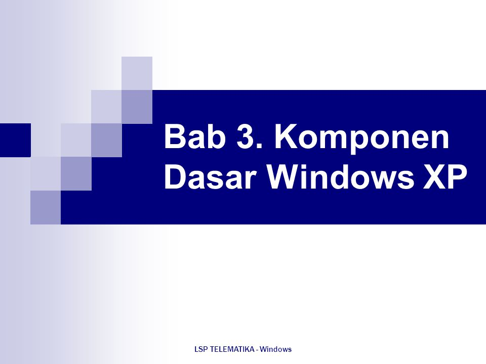 Bab 3. Komponen Dasar Windows XP