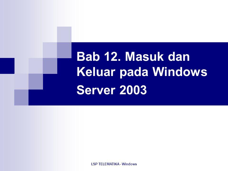 Bab 12. Masuk dan Keluar pada Windows Server 2003