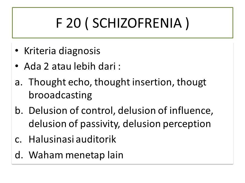 F 20 ( SCHIZOFRENIA ) Kriteria diagnosis Ada 2 atau lebih dari :